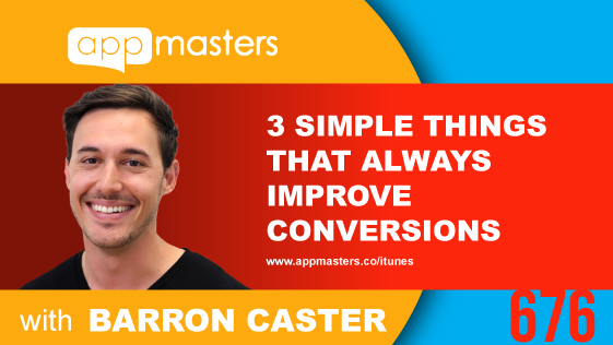 676: 3 Simple Things That Always Improve Conversions with Barron Caster