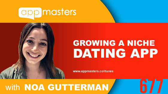 677: Growing a Niche Dating App with Noa Gutterman