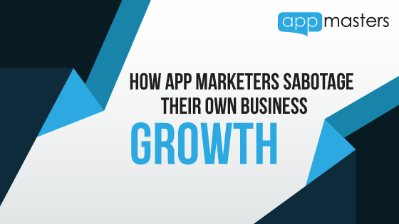How App Marketers Sabotage Their Own growth