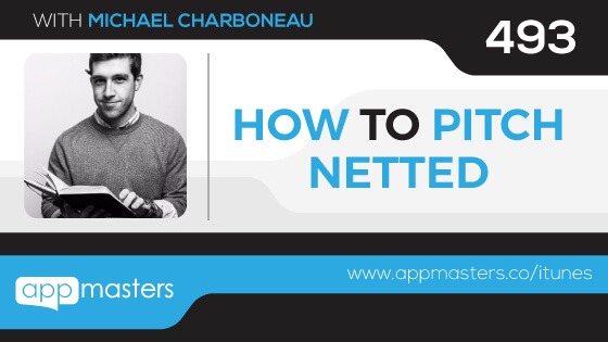 493: How to Pitch Netted with Michael Charboneau