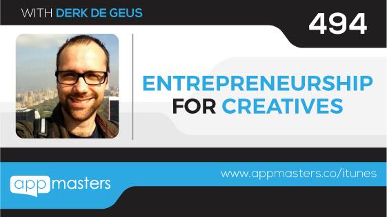494: Entrepreneurship for Creatives with Derk de Geus