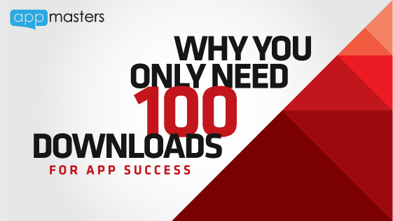 Why You Only Need 100 Downloads For App Success