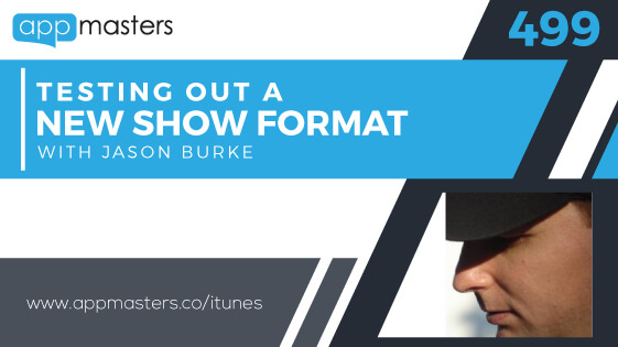 499: Testing Out a New Show Format with Jason Burke