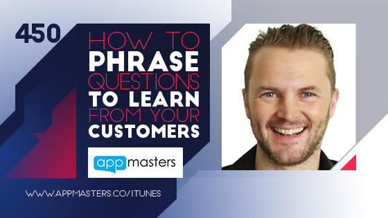 450.How to phrase questions to learn from your customers