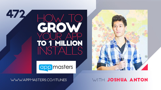 472: How to Grow Your App to 1M Installs with Joshua Anton