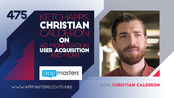 475: Ketchapp's Christian Calderon on Ad Monetization, User Acquisition and More!