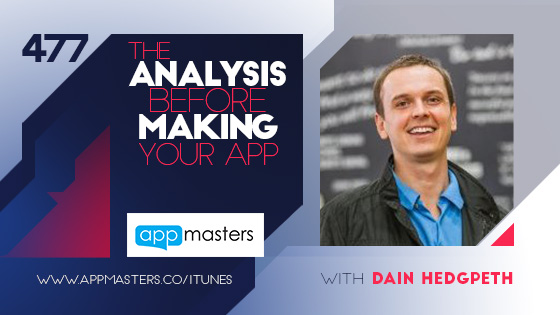 477: The Analysis Before Making Your App with Dain Hedgpeth