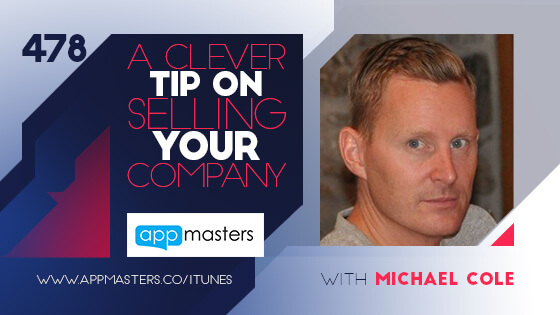 478: A Clever Tip on Selling Your Company with Michael Cole
