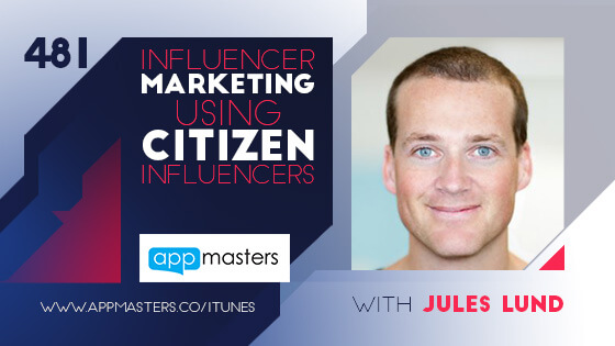 481: Influencer Marketing Using Citizen Influencers with Jules Lund