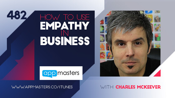 482: How to Use Empathy in Business with Charles McKeever