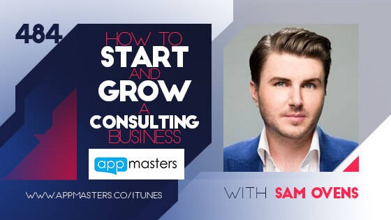484: How to Start and Grow a Consulting Business with Sam Ovens