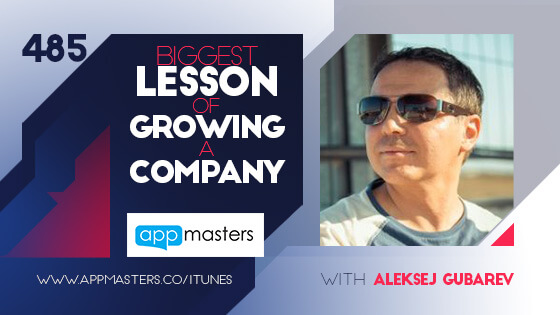 485: Biggest Lesson of Growing a Company with Aleksej Gubarev