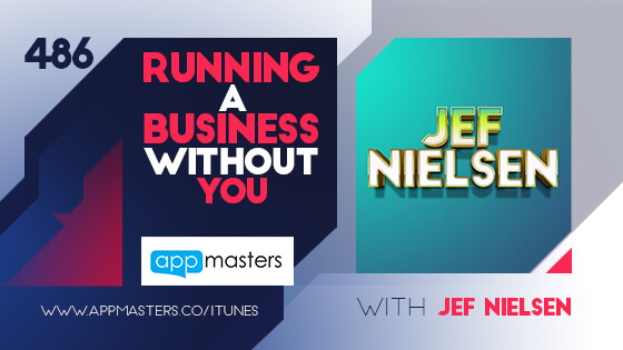 486: Running a Business Without You with Jef Nielsen