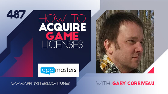487: How to Acquire Game Licenses  with Gary Corriveau