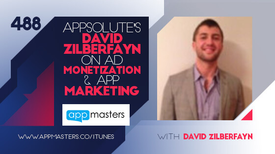488: Appsolute's David Zilberfayn on Ad Monetization & App Marketing