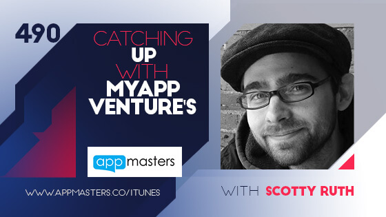 490: Catching Up with MyAppVenture's Scotty Ruth