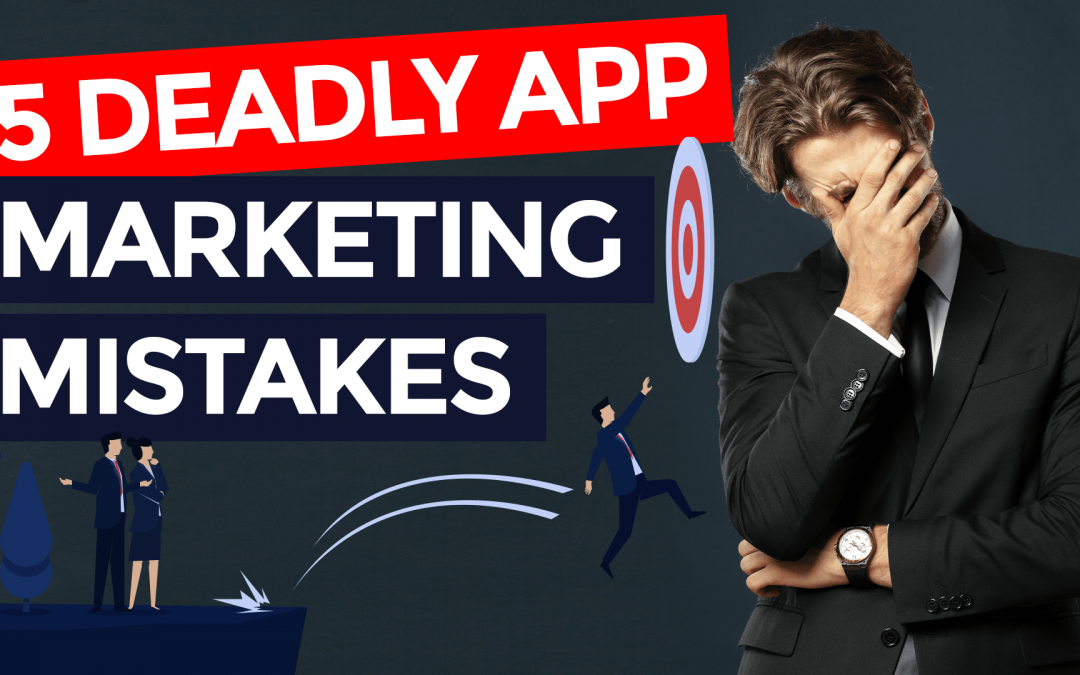 5 Deadly App Marketing Mistakes