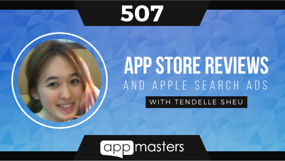 507: App Store Reviews and Apple Search Ads with Tendelle Sheu