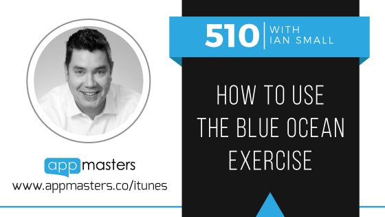 510: How to Use the Blue Ocean Exercise with Ian Small