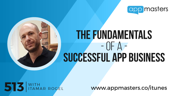 513: The Fundamentals of a Successful App Business with Itamar Rogel