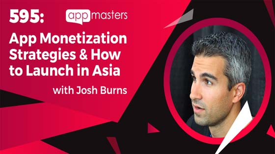 595: App Monetization Strategies & How to Launch in Asia with Josh Burns