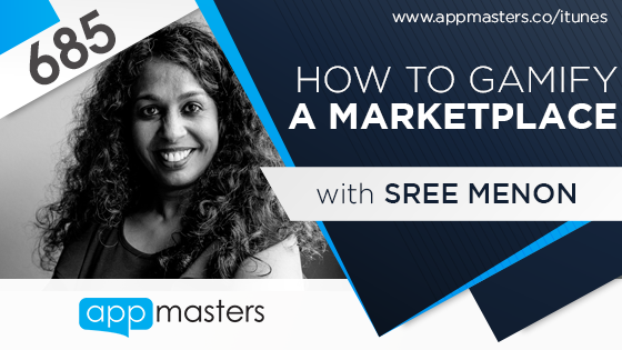 685: How to Gamify a Marketplace with Sree Menon