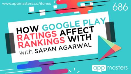 686: How Google Play Ratings Affect Rankings with Sapan Agarwal