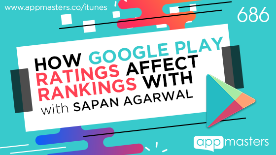 686: How Google Play Ratings Affect Rankings with Sapan Agarwal