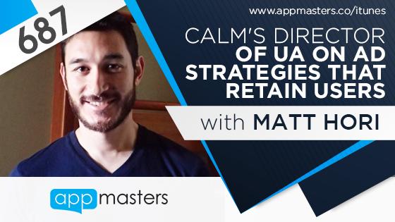 687: Calm's Director of UA, Matt Horiuchi, on Ad Strategies That Retain Users