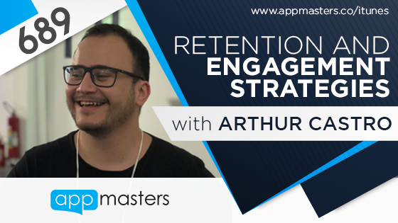 689: Retention and Engagement Strategies with Arthur Castro