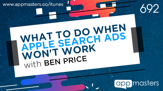 692: What to Do When Apple Search Ads Won't Work with Ben Price