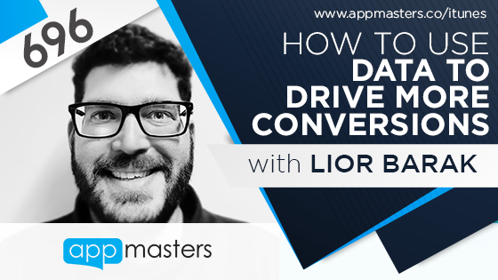 696: How to Use Data to Drive More Conversions with Lior Barak