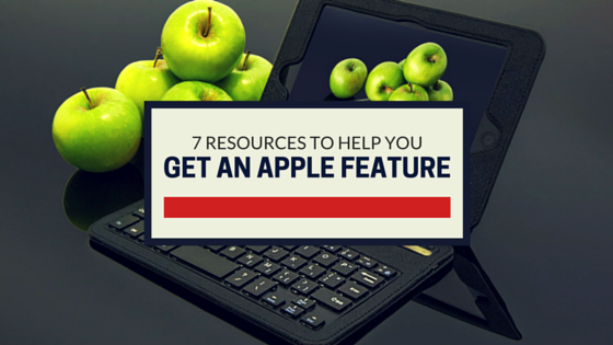 7 resources to help you get an Apple feature