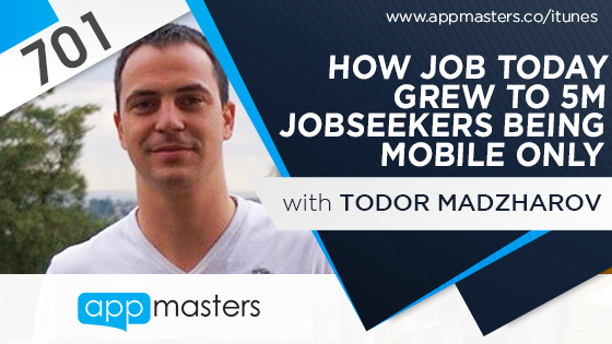 701: How Job Today Grew to 5M Jobseekers Being Mobile Only with Todor Madzharov