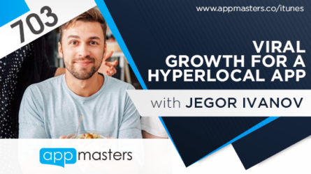 703: Viral Growth for a Hyperlocal App with Jegor Ivanov