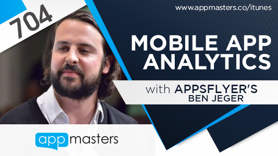 704: Mobile App Analytics with AppsFlyer's Ben Jeger