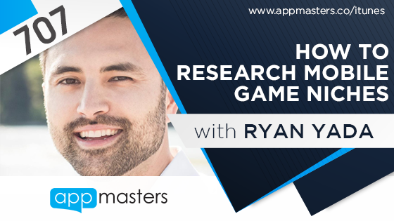707: How to Research Mobile Game Niches with Ryan Yada