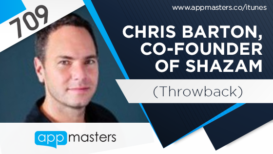 709: Chris Barton, Co-Founder of Shazam (Throwback)