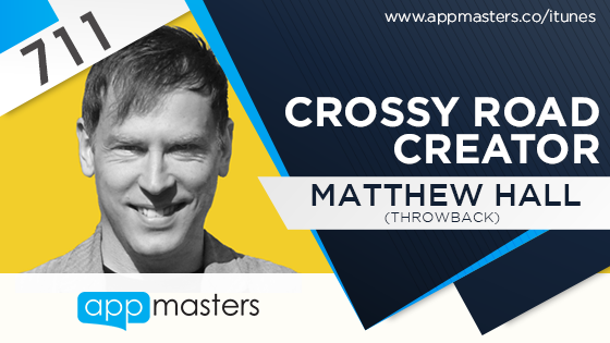 711: Crossy Road Creator, Matthew Hall (Throwback)