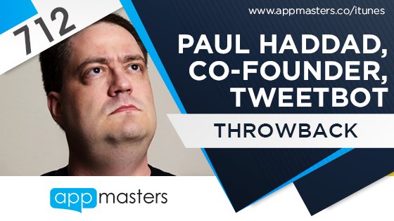 712: Paul Haddad, Co-Founder, Tweetbot (Throwback)