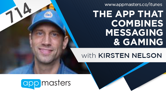 714: The App The Combines Messaging & Gaming with Kirsten Nelson