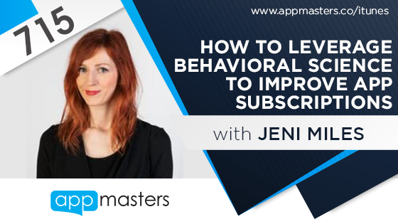 715: How to Leverage Behavioral Science to Improve App Subscriptions with Jeni Miles