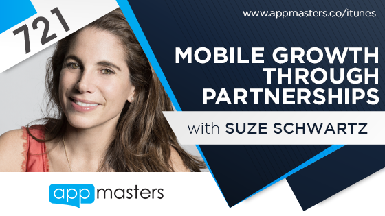 721: Mobile Growth Through Partnerships with Suze Schwartz