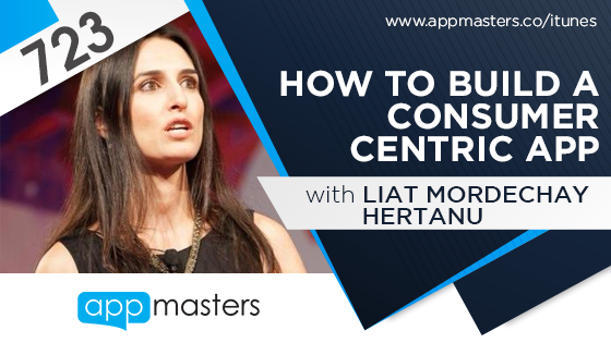 723: How to Build a Consumer Centric App with Liat Mordechay Hertanu
