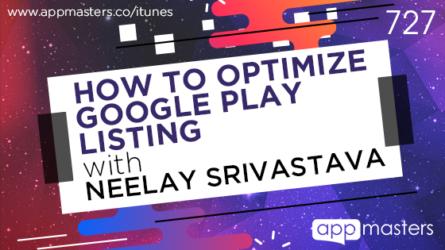 727: How to Optimize Google Play Listing with Neelay Srivastava