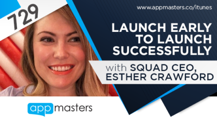 729: Launch Early to Launch Successfully with Squad CEO, Esther Crawford