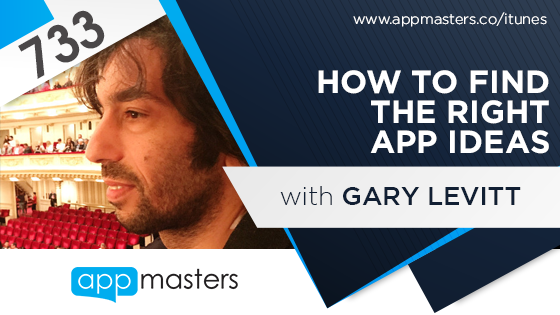733: How to Find the Right App Ideas with Gary Levitt