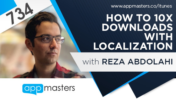 734: How to 10X Downloads with Localization with Reza Abdolahi