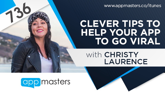 736: Clever Tips to Help Your App to Go Viral with Christy Laurence