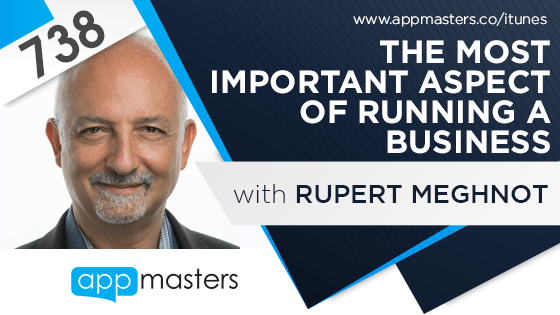 738: The Most Important Aspect of Running a Business with Rupert Meghnot